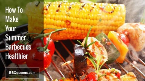 How To Make Your Summer Barbecues Healthier